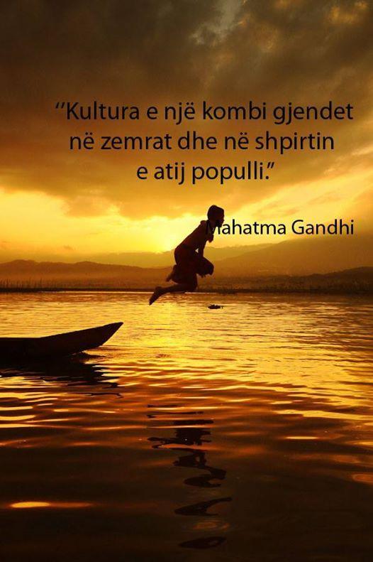 """""""Kultura e një kombi gjendet në zemrat dhe në shpirtin e atij populli."""" Mahtma Gandhi"""