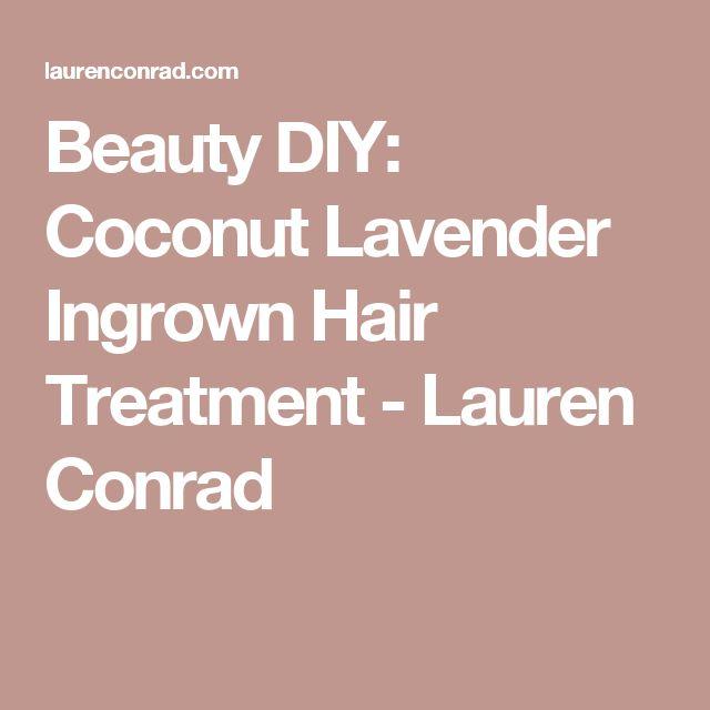 Beauty DIY: Coconut Lavender Ingrown Hair Treatment - Lauren Conrad