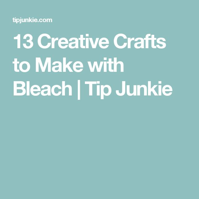 13 Creative Crafts to Make with Bleach | Tip Junkie