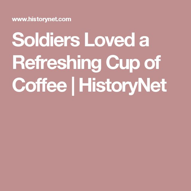 Soldiers Loved a Refreshing Cup of Coffee | HistoryNet