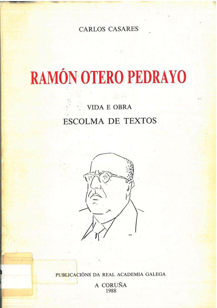 RAMON OTERO PEDRAYO: VIDA E OBRA; ESCOLMA DE TEXTOS. 1988. SIGNATURA: L7A-58.  http://kmelot.biblioteca.udc.es/record=b1072453~S1*gag
