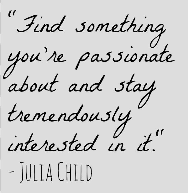 Find something you're passionate about...: Breakthrough Boots, Julia Child, Quotes 3, Multiplication Revenu, Inspirational Quotes, Revenu Stream, Inspiration Quotes, Quotes And Word, Boots Camping