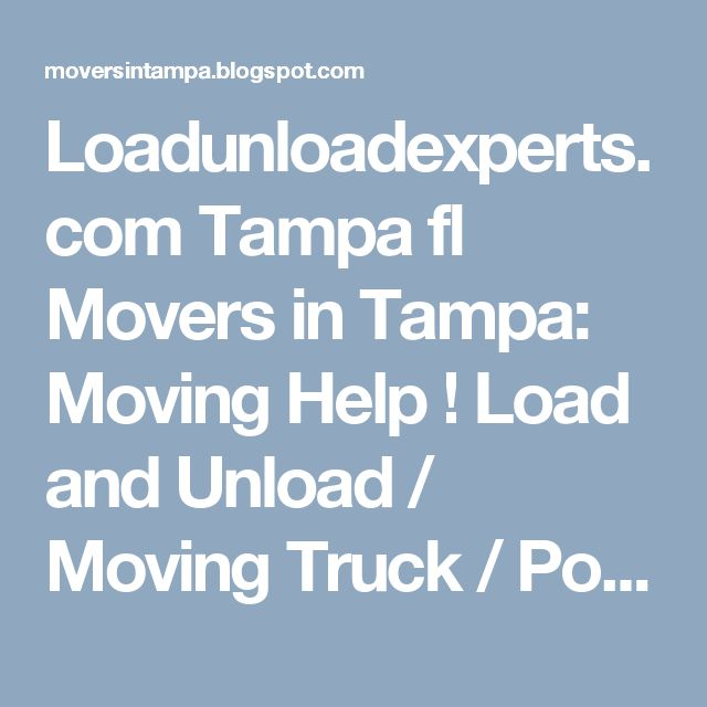 Loadunloadexperts.com Tampa fl Movers in Tampa: Moving Help ! Load and Unload / Moving Truck / Pod...