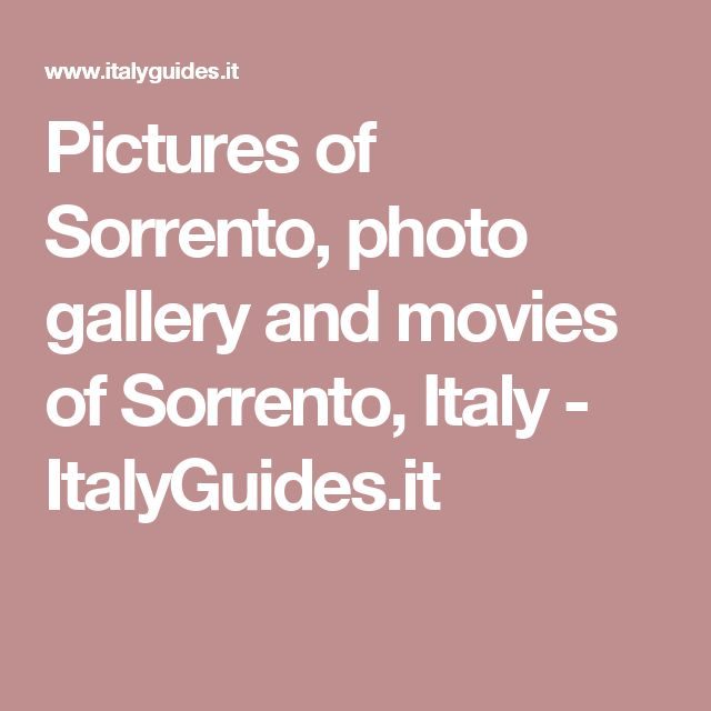 Pictures of Sorrento, photo gallery and movies of Sorrento, Italy - ItalyGuides.it
