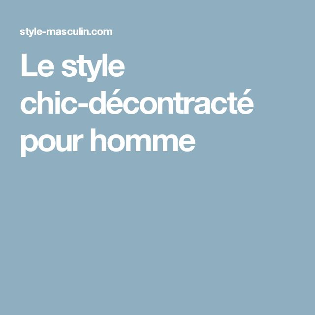 Les 25 meilleures id es de la cat gorie mode d contract e pour homme sur pinterest tenues de - Style decontracte chic homme ...