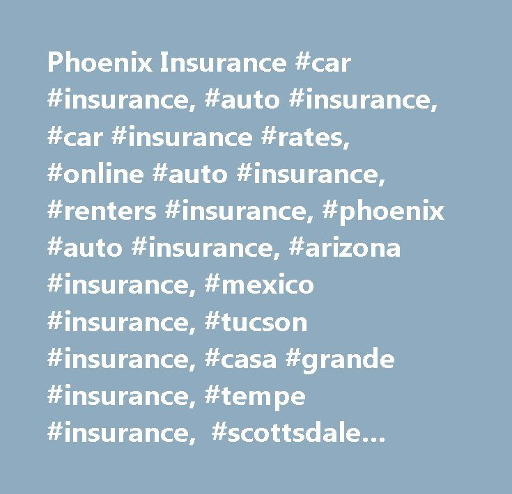 Phoenix Insurance #car #insurance, #auto #insurance, #car #insurance #rates, #online #auto #insurance, #renters #insurance, #phoenix #auto #insurance, #arizona #insurance, #mexico #insurance, #tucson #insurance, #casa #grande #insurance, #tempe #insurance, #scottsdale #insurance, #peoria #insurance, #sr #22, #notary, #rental #property #insurance, #life #insurance, #health #insurance, #free #insurance #quote…