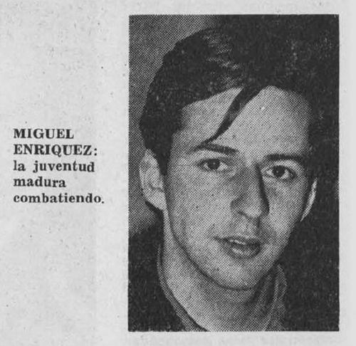 Miguel Enriquez Espinosa of the MIR (Movimiento de Izquierda Revolucionaria). His son, Marco Enriquez-Ominami, was a presidential candidate in 2010.