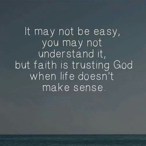 Make Sense Quotes: BUT, Faith Is Trusting God When Life Doesn't Make Sense