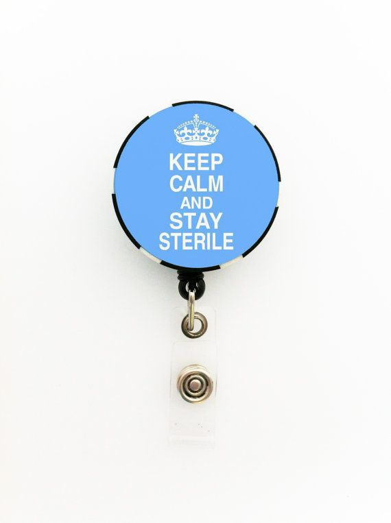 Keep Calm and Stay Sterile for Surgical Tech ID Name Badge Holder, Keychain, Necklace, Pin, Magnet, Zipper Pull or Necklace on a Poker Chip