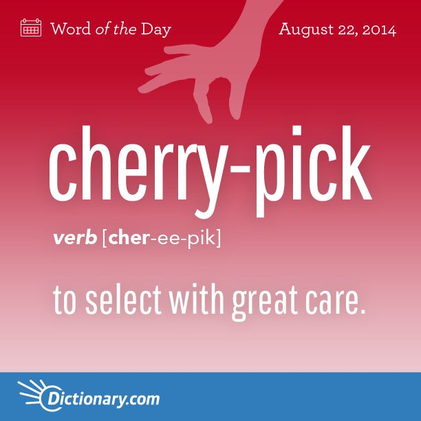 Dictionary.com's Word of the Day - cherry-pick - Informal. to select with great care: You can cherry-pick your own stereo components.