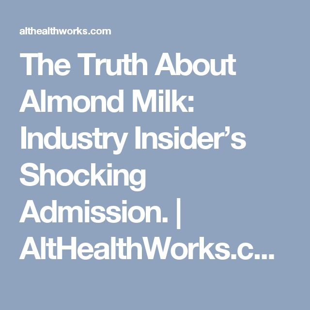 The Truth About Almond Milk: Industry Insider's Shocking Admission. | AltHealthWorks.com