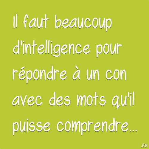 Il faut beaucoup d'intelligence ...