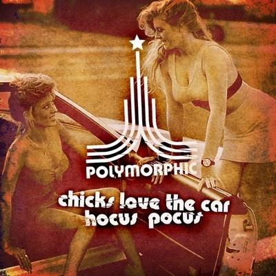 Polymorphic - Chicks Love The Car / Hocus Pocus EP | April 16, 2012 on Lektroluv