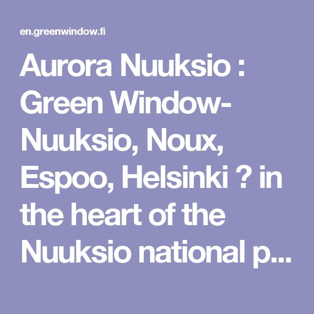Aurora Nuuksio : Green Window- Nuuksio, Noux, Espoo, Helsinki – in the heart of the Nuuksio national park event & conference services, activities, catering and accommodation