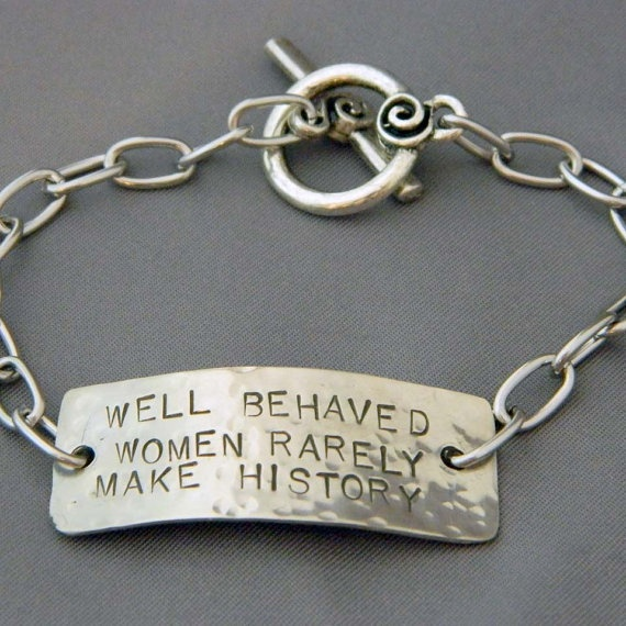 !: Everyday Quotes, Behav Women, Fabulous Quotes, History Bracelets, Favorite Quotes, Accessories, Women In History Quotes, Women Rare, Well Behav