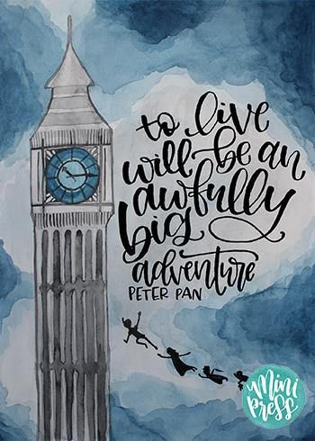 To Live will be an awfully big Adventure - Peter Pan This listing is for an art print mailed to your door! All Mini Press designs are hand lettered then digitally photographed and printed on professional fine art watercolor paper. Each print comes flat and ready to display or frame. (Frame
