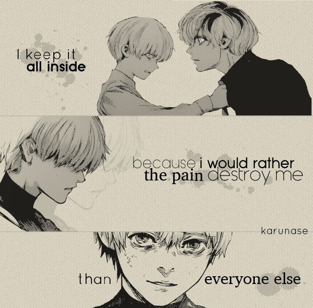 """I keep it all inside because I'd rather the pain destroy me than everyone else.."" #Anime #Manga Tokyo Ghoul, Tokyo. Ghoul :re Edit by me (Karunase) Source link: karunase.tumblr.com"