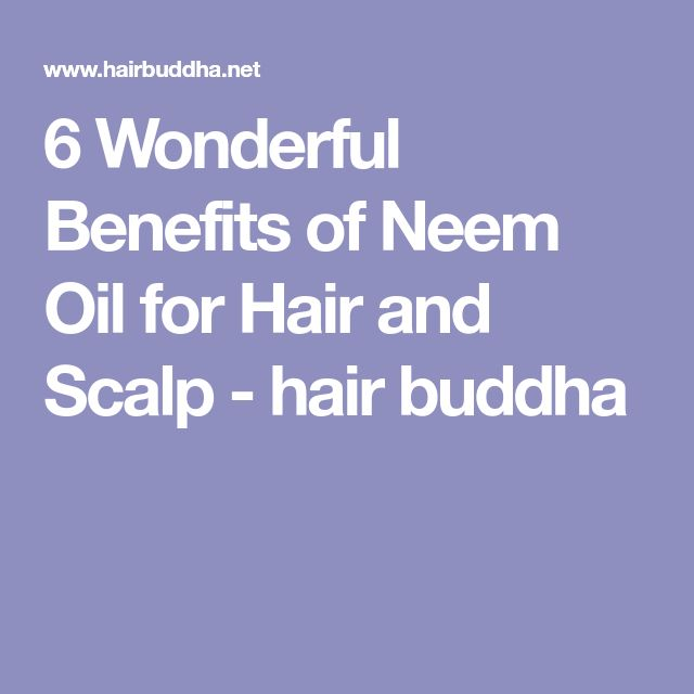 6 Wonderful Benefits of Neem Oil for Hair and Scalp - hair buddha