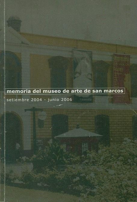 Código: 069.0985 / U61. Título: Memoria del Museo de Arte de San Marcos : setiembre 2004 - junio 2006. Autor: Universidad Nacional Mayor de San Marcos (Lima). Museo de Arte. Catálogo:  http://biblioteca.ccincagarcilaso.gob.pe/biblioteca/catalogo/ver.php?id=8534&idx=2-0000014448