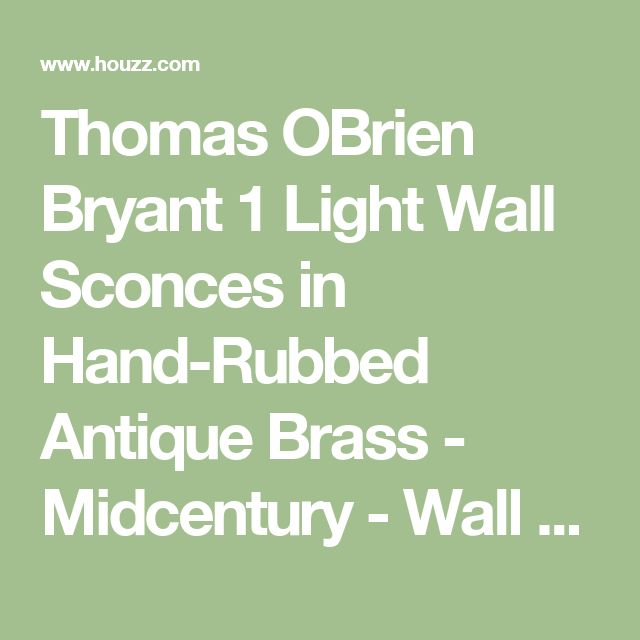 Thomas OBrien Bryant 1 Light Wall Sconces in Hand-Rubbed Antique Brass - Midcentury - Wall Lighting - by Lighting New York