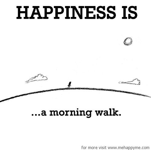 Happiness #38: Happiness is a morning walk.