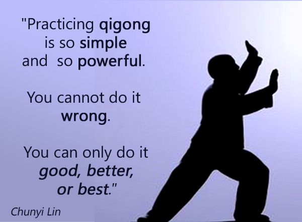 """Practicing qigong is so simple and so powerful. You cannot do it wrong. You can only do it good, better, or best."""" - Chunyi Lin"""