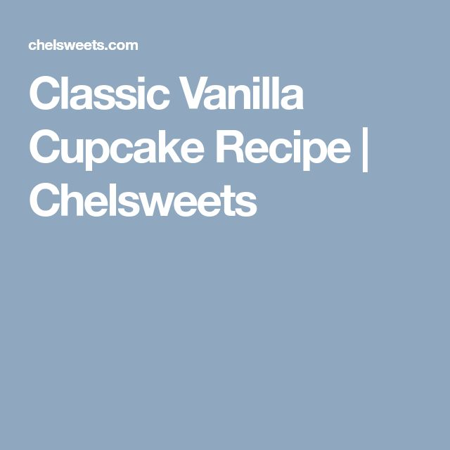 Classic Vanilla Cupcake Recipe   Chelsweets