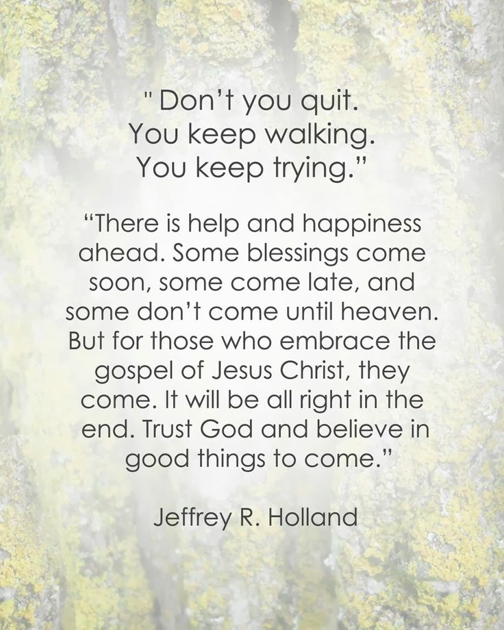 """ Don't You Quit. You Keep Walking. You Keep Trying … - Jeffrey R. Holland"
