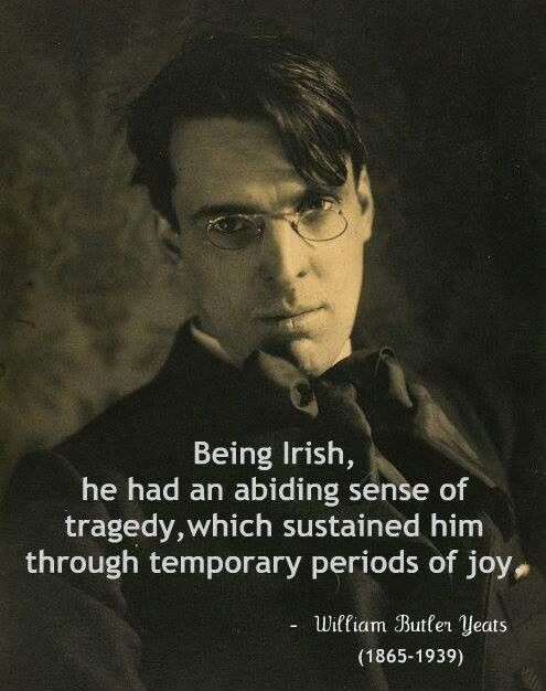 William Butler Yeats I'm pretty sure I've already pinned this.