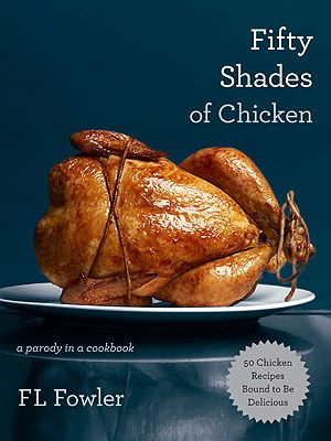 Parody at its best: Fifty Shades of Chicken: A Parody in a Cookbook