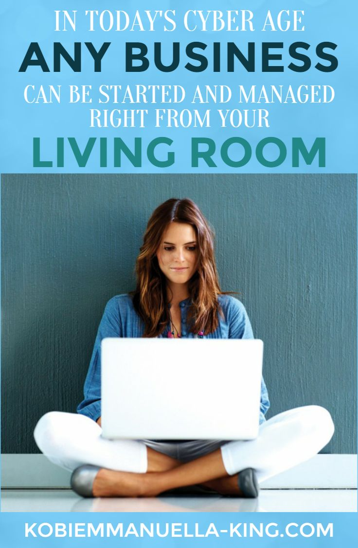 n today's Cyber Age, any business can be started and managed right from the comfort of your living room. All you have to do is open your laptop.