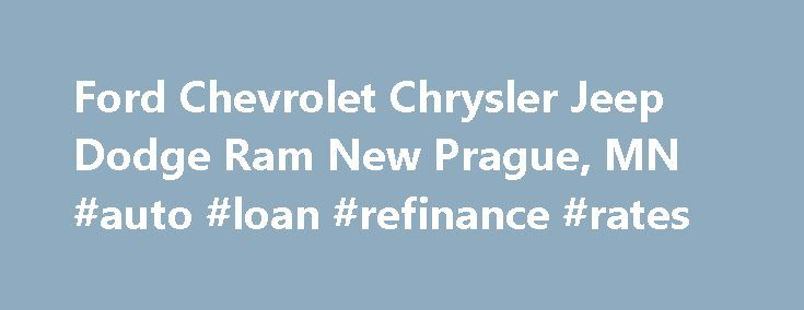 Ford Chevrolet Chrysler Jeep Dodge Ram New Prague, MN #auto #loan #refinance #rates http://auto-car.nef2.com/ford-chevrolet-chrysler-jeep-dodge-ram-new-prague-mn-auto-loan-refinance-rates/  #new autos # Welcome to New Prague Auto Group serving the greater New Prague, MN area. New Prague Auto Group is a Chevrolet, Ford, Chrysler, Dodge, Jeep, RAM Auto Dealer Our goal is to make your car buying experience the best possible. New Prague Auto Group's virtual dealership offers a wide variety of…
