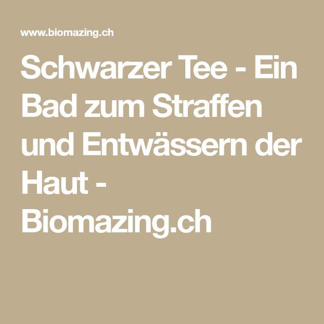 Schwarzer Tee - Ein Bad zum Straffen und Entwässern der Haut - Biomazing.ch