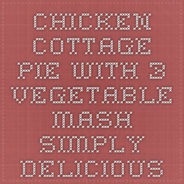 Chicken Cottage Pie with 3-Vegetable Mash - Simply Delicious