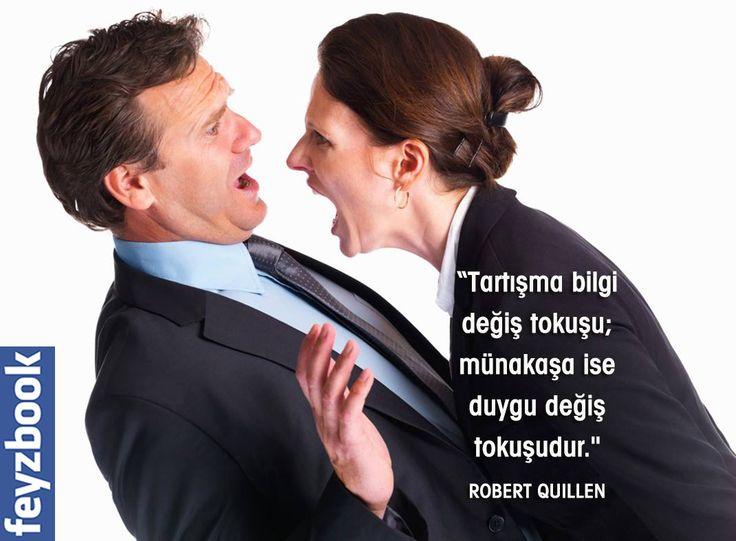 """""""Tartışma bilgi değiş tokuşu, münakaşa ise duygu değiş tokuşudur."""" Robert Quillen"""