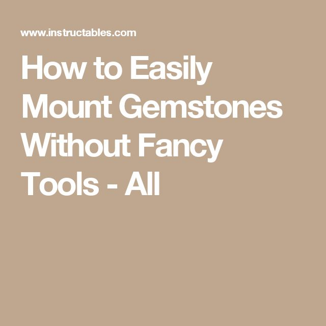 How to Easily Mount Gemstones Without Fancy Tools - All