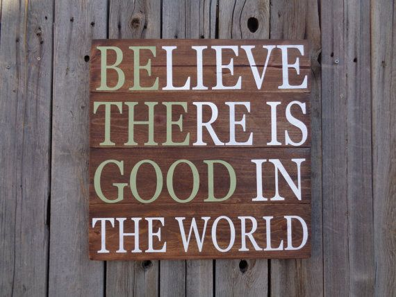 Believe There Is Good In The World Sign