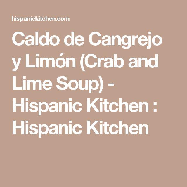 Caldo de Cangrejo y Limón (Crab and Lime Soup) - Hispanic Kitchen : Hispanic Kitchen