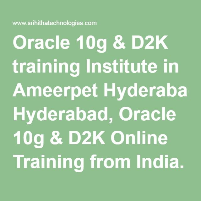 Oracle 10g & D2K training Institute in Ameerpet Hyderabad, Oracle 10g & D2K Online Training from India.
