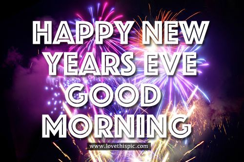 Happy New Years Eve, Good Morning