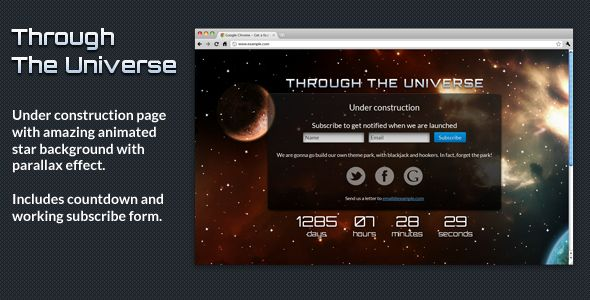 "Through The Universe - Under Construction Page   http://themeforest.net/item/through-the-universe-under-construction-page/2510348?ref=damiamio      I do not provide support in the comments. If you need help, email me via my profile page.  ""Through The Universe"" is a modern ""under construction"" theme with working subscription form and countdown. The main feature of this theme is an animated star background with parallax effect that creates an illusion of moving stars. Main Features   Amazing…"