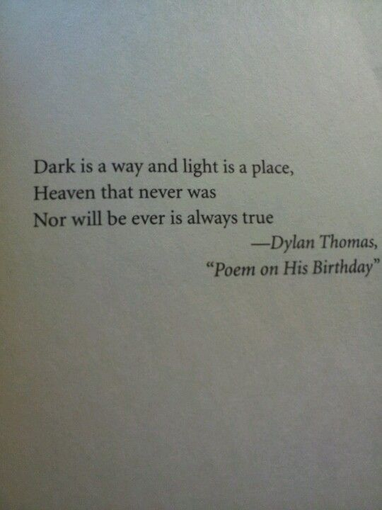 Dylan Thomas. Heaven that never was nor will ever be is always true. <3