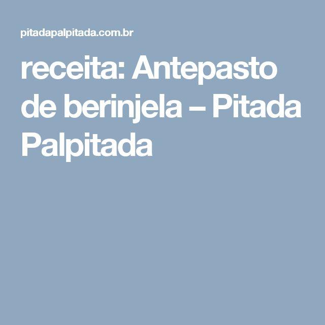 receita: Antepasto de berinjela – Pitada Palpitada