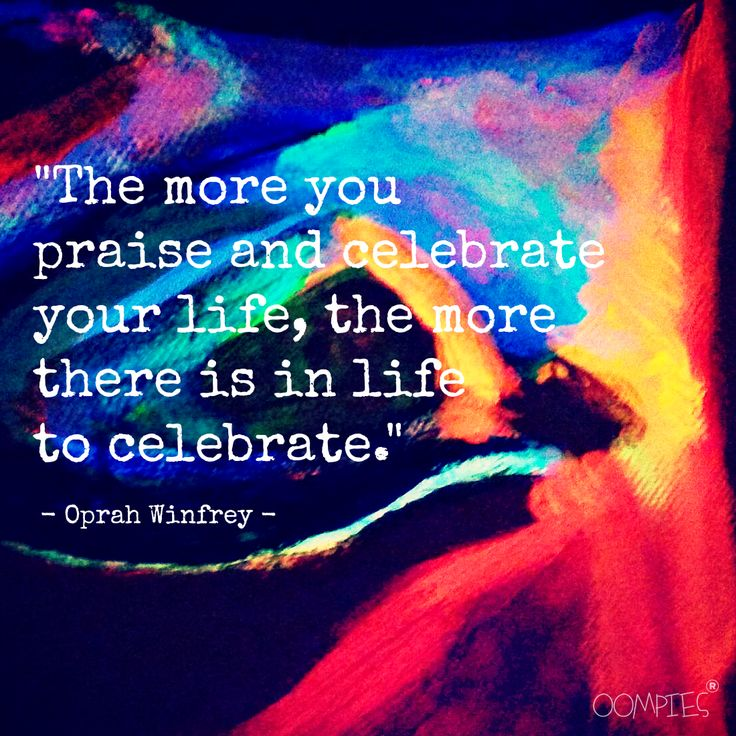 """Quote Oprah Winfrey: """"The more you praise and celebrate life, the more there is in life to celebrate.""""  Artwork by OOMPIES.  Check our website > www.oompies.nl or Facebook > OOMPIES ART.  #OOMPIES #MONDAYMESSAGE #OPRAH"""