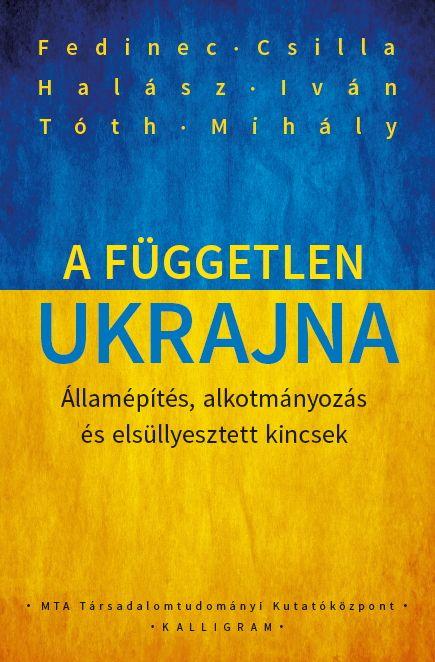 fedinec+-+tóth+-+halász+-+független+ukrajna+könyv+-+kalligram+kiadó+2016+-+államépítés,+természeti+kincsek A+független+Ukrajna Államépítés,+alkotmányozás+és+elsüllyesztett+kincsek címen+Fedinec+Csilla,+Halász+Iván+és+Tóth+Mihály+jegyzi+a+Pesti+Kalligram+kiadó+gondozásában+2016+végén+megjelent…