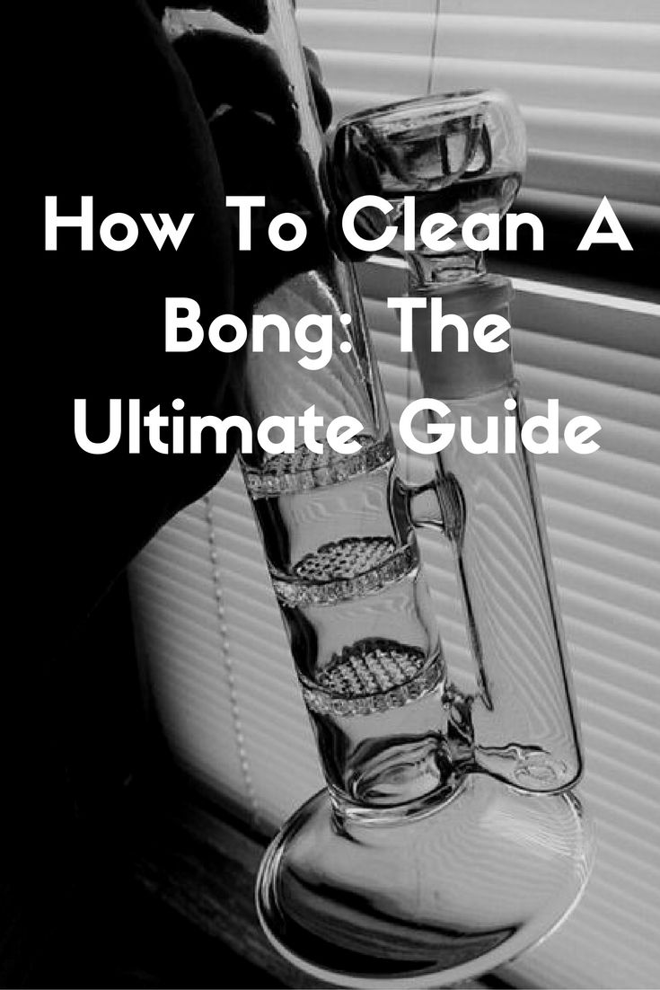How To Clean A Bong: The Ultimate Guide