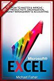 Free Kindle Book -   Excel: How To Master & Improve - Productivity, Organization, Money Management & Accounting (Excel 2013, Excel VBA, Excel 2010, Bookkeeping, Formulas, Finance, Office 2013)