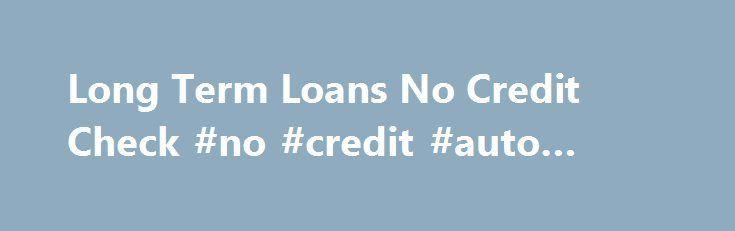 Nice Business Loans: Long Term Loans No Credit Check #no #credit #auto #loans loan-credit.nef2.... #l...  LOAN Check more at http://creditcardprocessing.top/blog/review/business-loans-long-term-loans-no-credit-check-no-credit-auto-loans-loan-credit-nef2-l-loan/