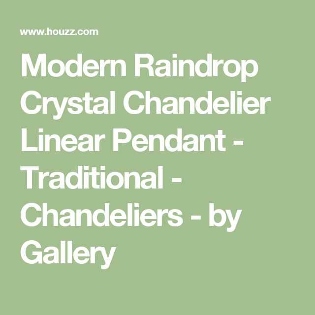 Modern Raindrop Crystal Chandelier Linear Pendant - Traditional - Chandeliers - by Gallery