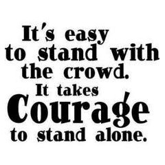 go get it!Thoughts, Life, Inspiration, Quotes, Wisdom, True, Stands Alone, Courage, Living